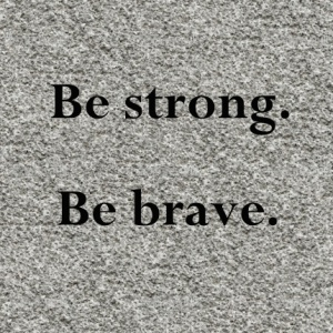 Be Strong Be Brave